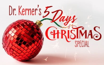 Dr. Kerner's 5 Days of Christmas Special is Here!
